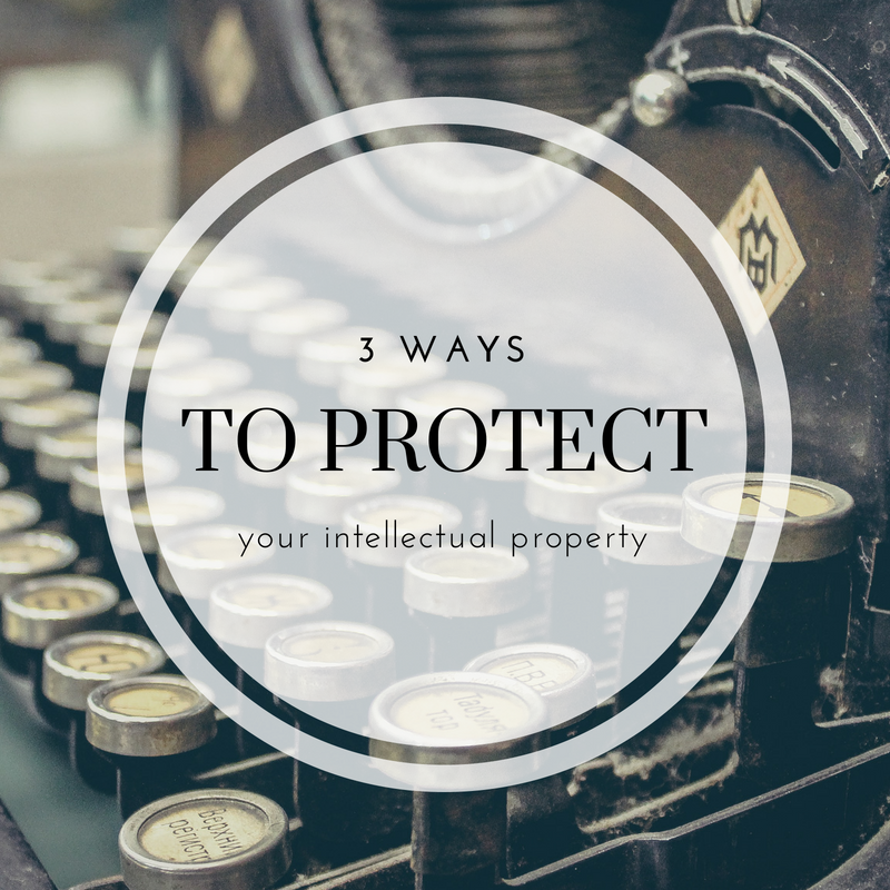 3 Ways To Protect Intellectual Property